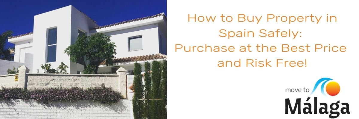 How to Buy Property in Spain Safely: Purchase at the Best Price and Risk Free!