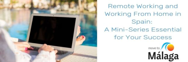 Remote Working and Working From Home in Spain: A Mini-Series Essential for Your Success
