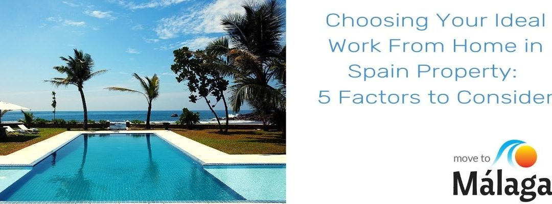 5 Factors to Consider When Choosing A Property to Work From Home In Spain